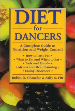 Diet for Dancers: A Complete Guide to Nutrition and Weight Control
