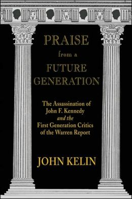 Praise From a Future Generation: The Assassination of John F. Kennedy and the First Generation Critics of the Warren Report