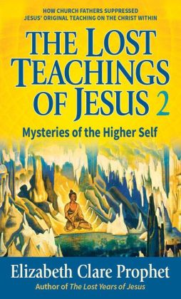 Lost Teachings of Jesus: Mysteries of the Higher Self.