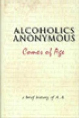Alcoholics Anonymous Comes of Age: A Brief History of Alcoholic Anonymous