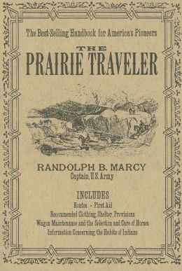 The Prairie Traveler: A Hand-Book for Overland Expeditions, with Maps, Illustrations, and Itineraries of the Principal Routes between the Mississippi and the Pacific