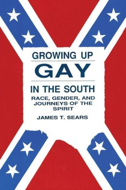 Growing up Gay in the South: Race, Gender and Journeys of the Spirit