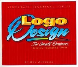 Logo Design for Small Business: Creation, Marketing, and Sales
