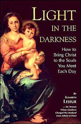 Light in the Darkness: How to Bring Christ to the Souls You Meet Each Day