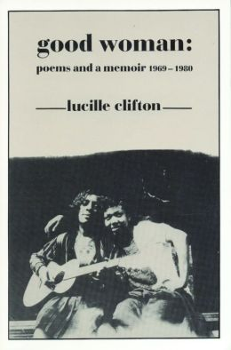 Good Woman: Poems and a Memoir, 1969-1980