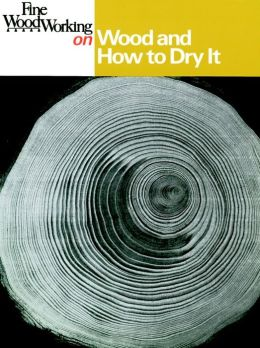 Wood and How to Dry It: 41 Articles