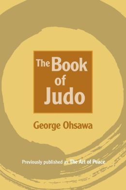 The Book of Judo: Previously Published the Art of Peace