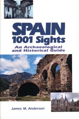 Spain 1001 Sights: An Archaeological and Historical Guide