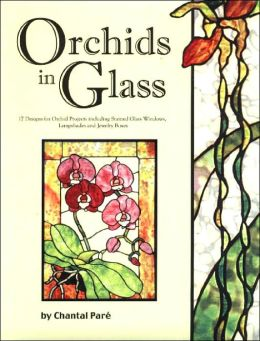 Orchids in Glass: Full-Size Patterns for 11 Stained Glass Windows, 4 Lampshades and 2 Jewelry Boxes