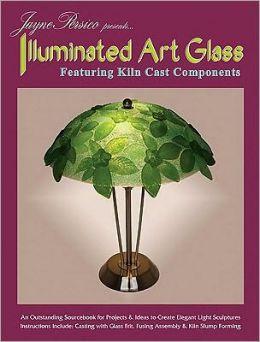 Illuminated Art Glass: Featuring Kiln Cast Components