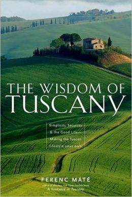 The Wisdom of Tuscany: Simplicity, Security & the Good Life