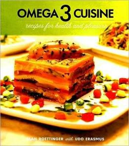 Omega 3 Cuisine: Recipes for Health and Pleasure