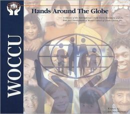 Hands Around The Globe: A History of the International Credit Union Moveme