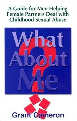 What about Me?: A Guide for Men Helping Female Partners Deal with Childhood Sexual Abuse