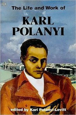 The Life and Work of Karl Polanyi