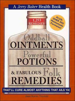 Oddball Ointments, Powerful Potions and Fabulous Folk Remedies That'll Cure Almost Anything That Ails You