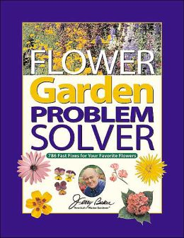 Jerry Baker's Flower Garden Problem Solver: 786 Fast Fixes for Your Favorite Flowers