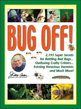 Bug Off!: 2,193 Super Secrets for Battling Bad Bugs... Outfoxing Crafty Critters, Evicting Voracious Varmints and Much More!