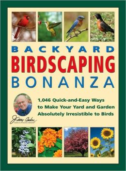 Jerry Baker's Backyard Birdscaping Bonanza: 1,046 Quick-and-Easy Ways to Make Your Yard and Garden Absolutely Irresistible to Birds