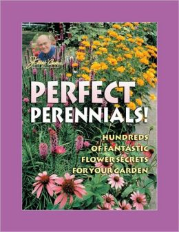 Jerry Baker's Perfect Perennials: Hundreds of Fantastic Flower Secrets for Your Garden