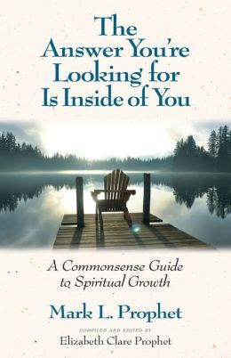 Answer You're Looking for Is inside of You: A Commonsense Guide to Spiritual Growth
