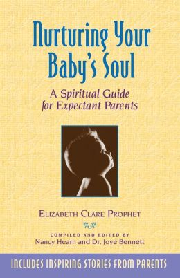 Nurturing Your Baby's Soul: A Spiritual Guide for Expectant Parents