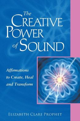 Creative Power of Sound: Affirmations to Create, Heal and Transform