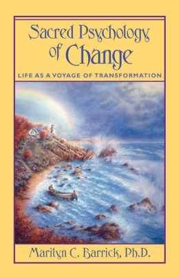Sacred Psychology of Change: Life as a Voyage of Transformation