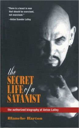 The Secret Life of a Satanist: The Authorized Biography of Anton LaVey
