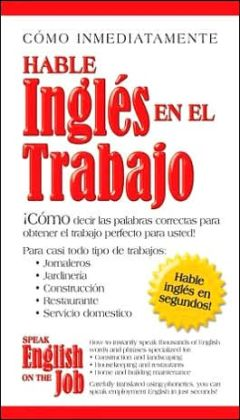 Speak English on the Job -- speak English in seconds: Hable Ingles en el Trabajo -- hable ingles en segundos
