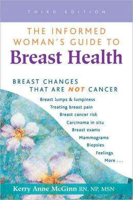 Informed Woman's Guide to Breast Health: Breast Changes That Are Not Cancer Kerry Anne McGinn