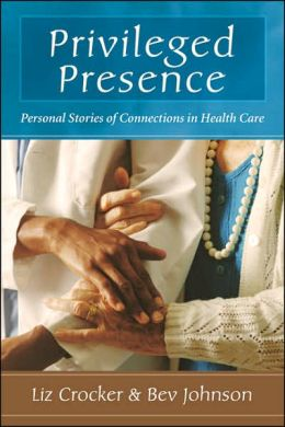 Privileged Presence: Personal Stories of Connections in Health Care