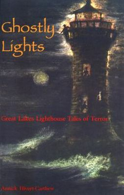 Ghostly Lights: Great Lakes Lighthouse Tales of Terror