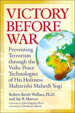 Victory Before War: Preventing Terrorism through the Vedic Peace Technologies of His Holiness Maharishi Mahesh Yogi
