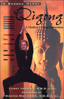 18 Buddha Hands Qigong: A Medical I Ching Exploration