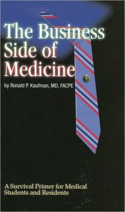 Business Side Of Medicine: A Survival Primer for Medical Students and Residents