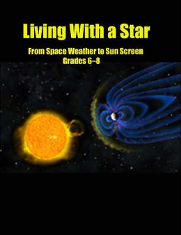 Living with a Star: From Space Weather to Sun Screen,Grades 6-8