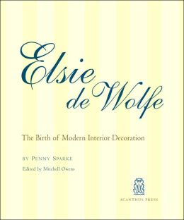 Elsie De Wolfe: The Birth of Modern Decoration