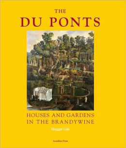 The Du Ponts: Houses and Gardens in the Brandywine, 1900-1951
