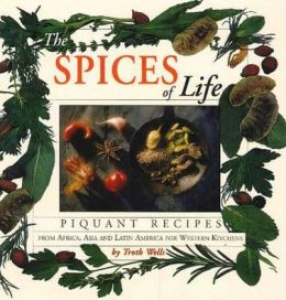 The Spices of Life: Piquant Recipes from Africa, Asia and Latin America for Western Kitchens