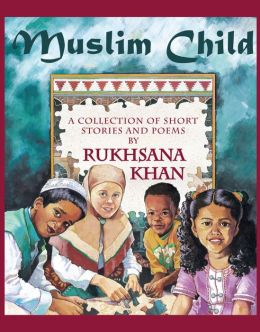 Muslim Child: A Collection of Short Stories and Poems