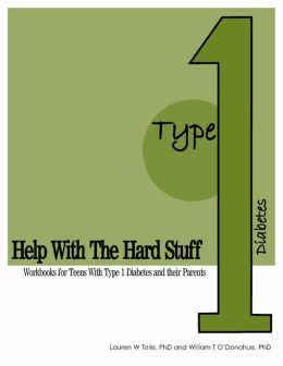 Help with the Hard Stuff: A Workbook for Teens with Type I Diabetes and Their Parents