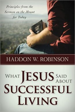 What Jesus Said About Successful Living: Principles from the Sermon on the Mount for Today