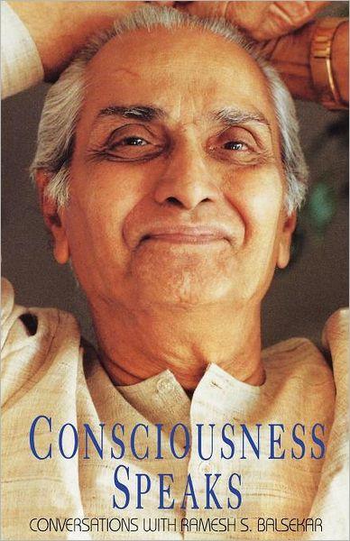 Consciousness Speaks: Conversations with Ramesh S. Balsekar