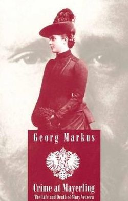 Crime at Mayerling (Studies in Austrian Literature, Culture and Thought Series): The Life and Death of Mary Vetsera : With New Expert Opinions Following the Desecration of Her Grave