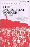 Downloading free books The Industrial Worker, 1840-1860: The Reaction of American Industrial Society to the Advance of the Industrial Revolution by Norman Ware ePub CHM 9780929587257 (English Edition)