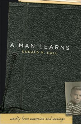 A Man Learns: Mostly True Memories and Musings