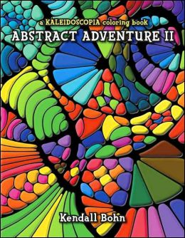 Abstract Adventure II: A KALEIDOSCOPIA Coloring Book