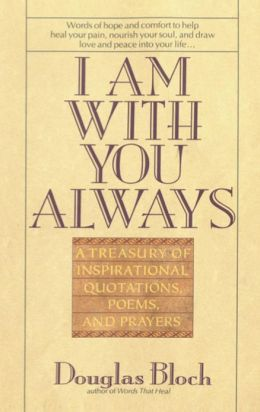 I Am With You Always: A Treasury of Inspirational Quotations, Poems and Prayers
