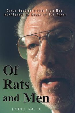 Of Rats and Men: Oscar Goodman's Life From Mob Mouthpiece to Mayor of Las Vegas